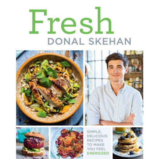 Fresh: Simple, delicious recipes to make you feel energised by Donal Skehan